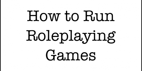 How to Run Roleplaying Games