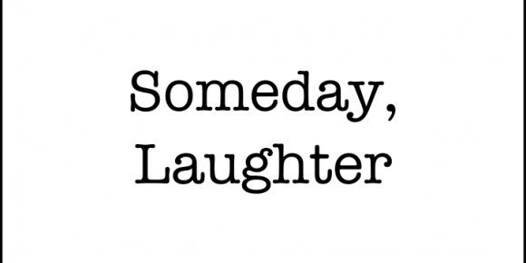 Someday, Laughter