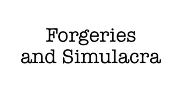 Forgeries and Simulacra