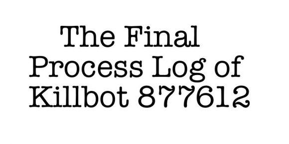 The Final Process Log of Killbot 877612