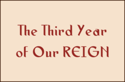 The Third Year of Our REIGN