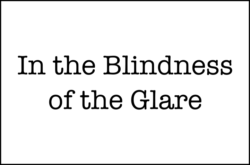 In the Blindness of the Glare