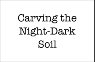 Carving the Night-Dark Soil