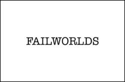 FAILWORLDS