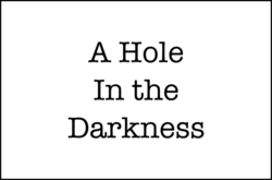 A Hole in the Darkness