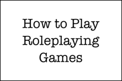 How to Play Roleplaying Games