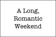 A Long, Romantic Weekend