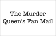 The Murder Queen's Fan Mail