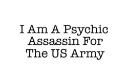 I Am A Psychic Assassin For the US Army
