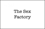 THE SEX FACTORY