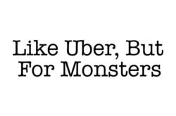 Like Uber, But For Monsters