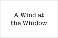 A Wind at the Window