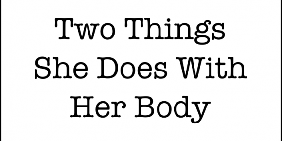 Two Things She Does With Her Body