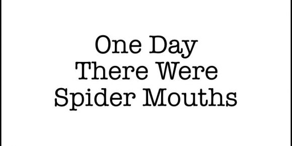 One Day There Were Spider Mouths