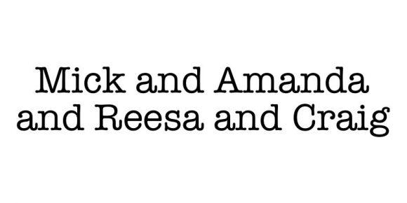 Mick and Amanda and Reesa and Craig